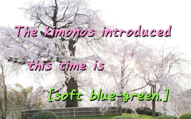 I will introduce a kimono. [[Soft blue-green.]]